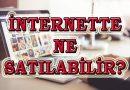 İnternette Ne Satabilirim? (En Çok Satılan Ürünler)