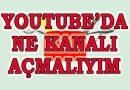 Youtube'da Ne Kanalı Açmalıyım?