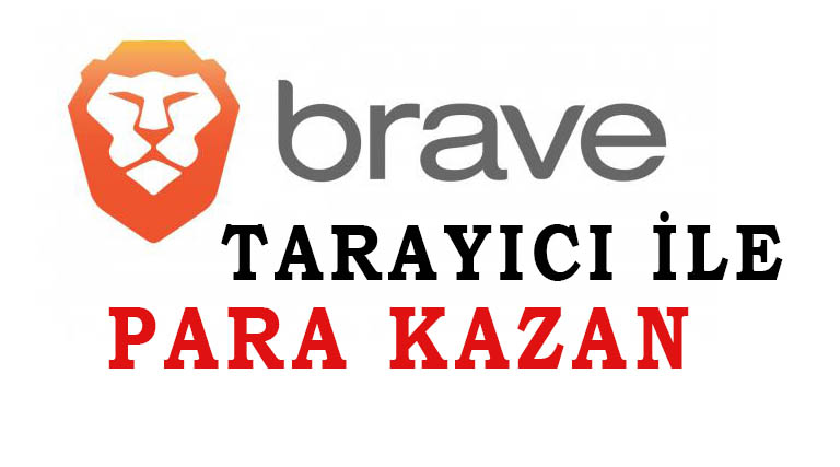 Brave Browser ile Para Kazan