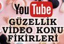 50 Güzellik YouTube Video Fikirleri