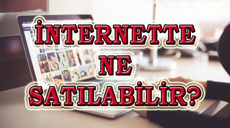 internette ne satabilirim en cok
